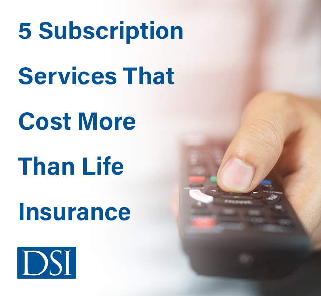 DSI-5-Subscription-Services-That-Cost-More-Than-Life-Insurance-Blog